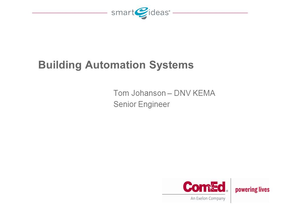 Agenda Top 10 – What's new in Building Automation Systems Benefits of Energy Management Systems ComEd Rebates for EMS