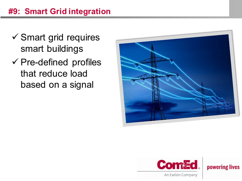 #9: Smart Grid integration Smart grid requires smart buildings Pre-defined profiles that reduce load based on a signal