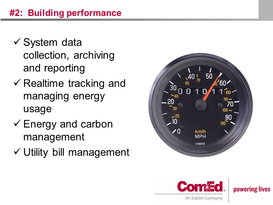 #2: Building performance System data collection, archiving and reporting Realtime tracking and managing energy usage Energy and carbon management Utility bill management