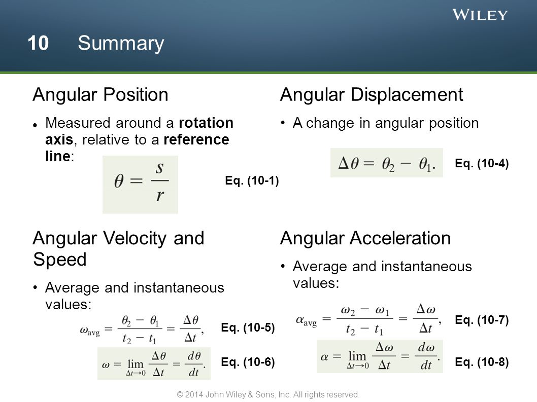 Angular Position Measured around a rotation axis, relative to a reference line: Angular Displacement A change in angular position 10 Summary Eq. (10-1