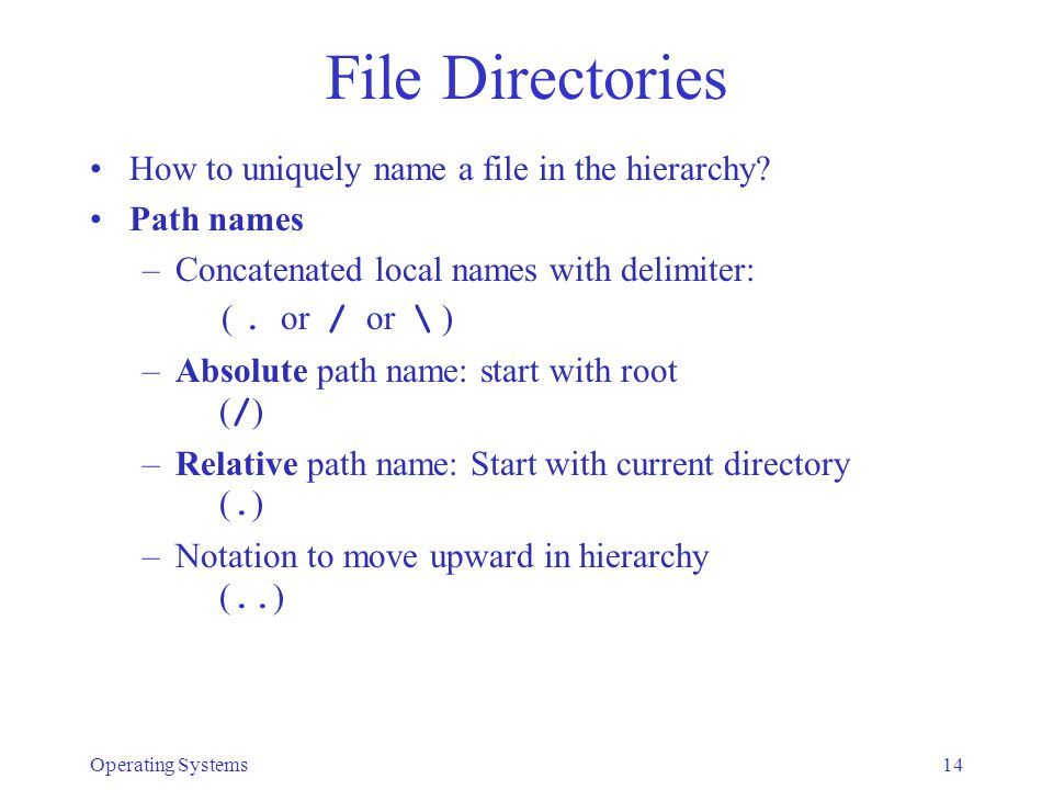 Operating Systems14 File Directories How to uniquely name a file in the hierarchy.