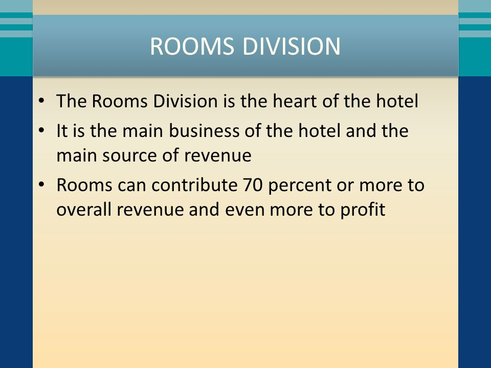 ROOMS DIVISION The center of activity in the Rooms Division is the Front Office It is overseen by the Resident Manager (or Assistant General Manager) and various department heads Responsibilities include checking guests in, checking them out, securing payment, listening to complaints, communicating with other departments, determining room availability, and selling additional rooms