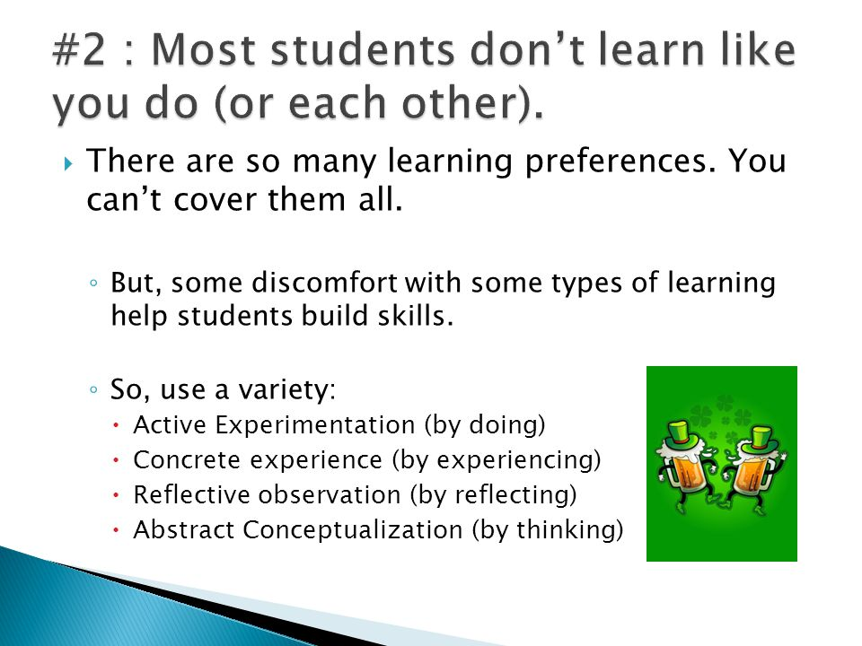  There are so many learning preferences. You can't cover them all.