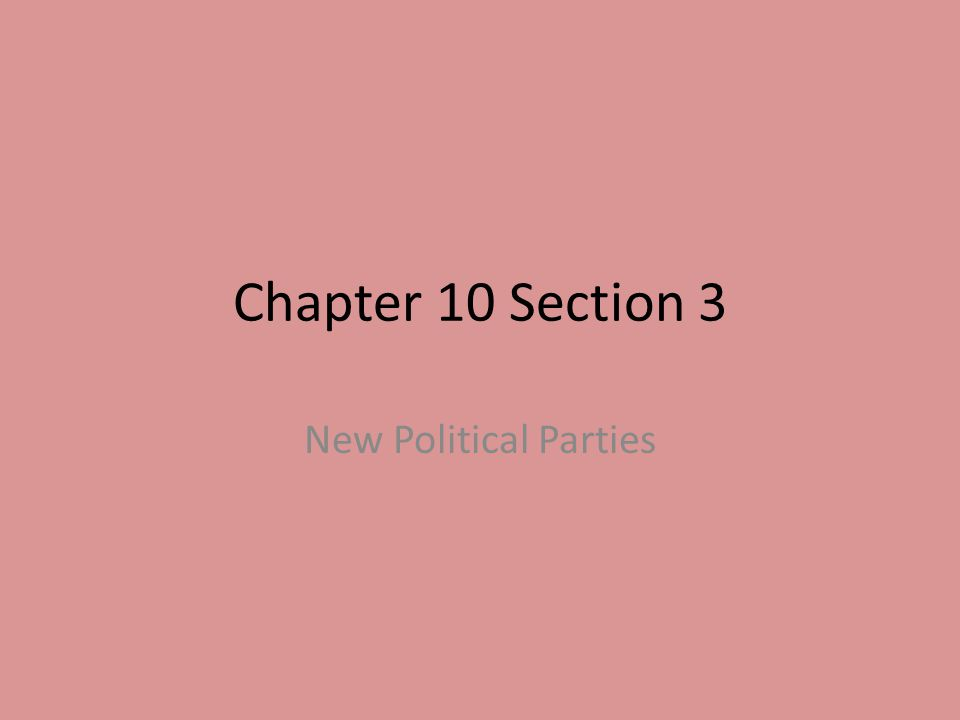 Chapter 10 Section 3 New Political Parties