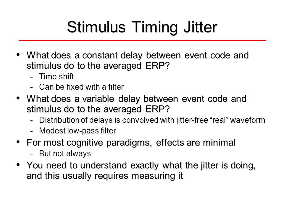 Stimulus Timing Jitter What does a constant delay between event code and stimulus do to the averaged ERP.