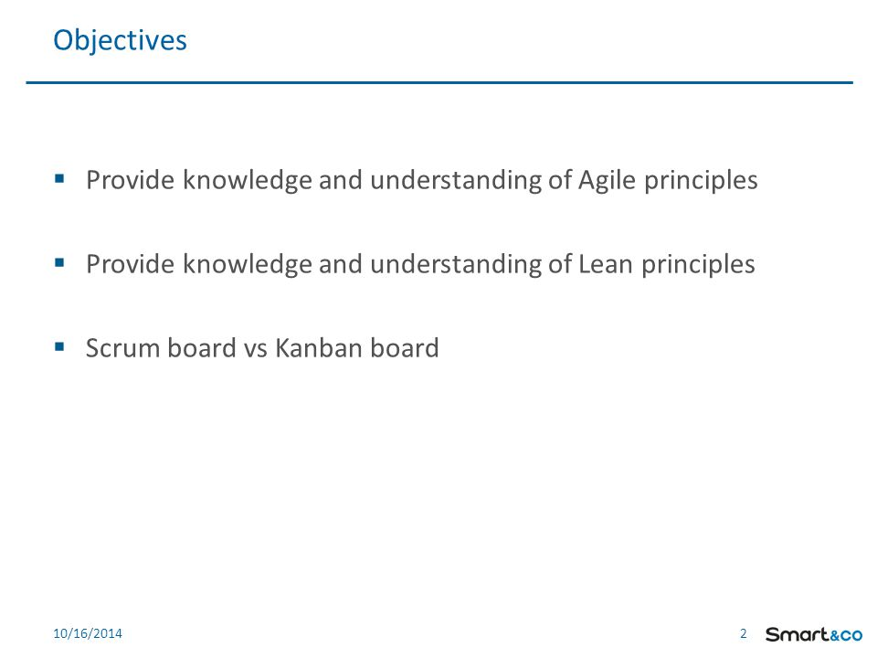 2 2  Provide knowledge and understanding of Agile principles  Provide knowledge and understanding of Lean principles  Scrum board vs Kanban board Objectives