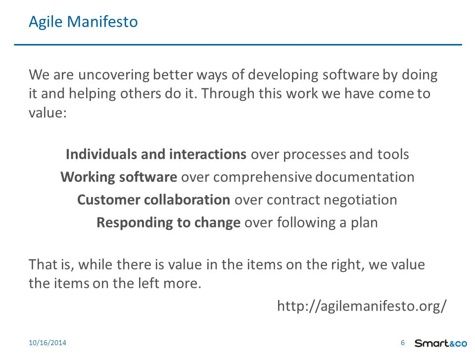 6 610/16/2014 We are uncovering better ways of developing software by doing it and helping others do it.