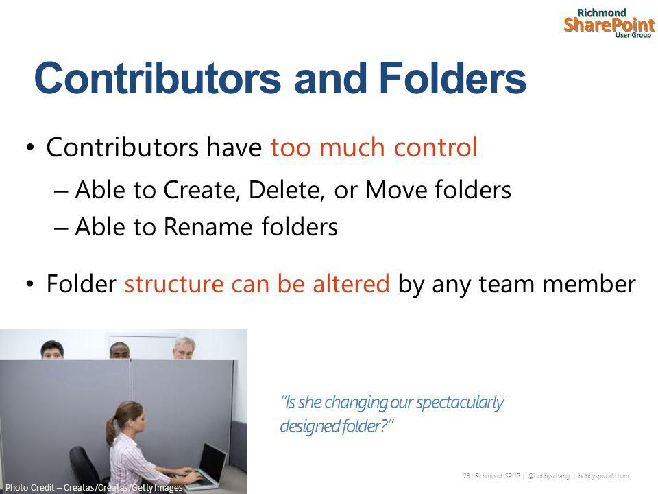 29 | Richmond SPUG | @bobbyschang | bobbyspworld.com Contributors have too much control – Able to Create, Delete, or Move folders – Able to Rename folders Folder structure can be altered by any team member Is she changing our spectacularly designed folder Photo Credit – Creatas/Creatas/Getty Images