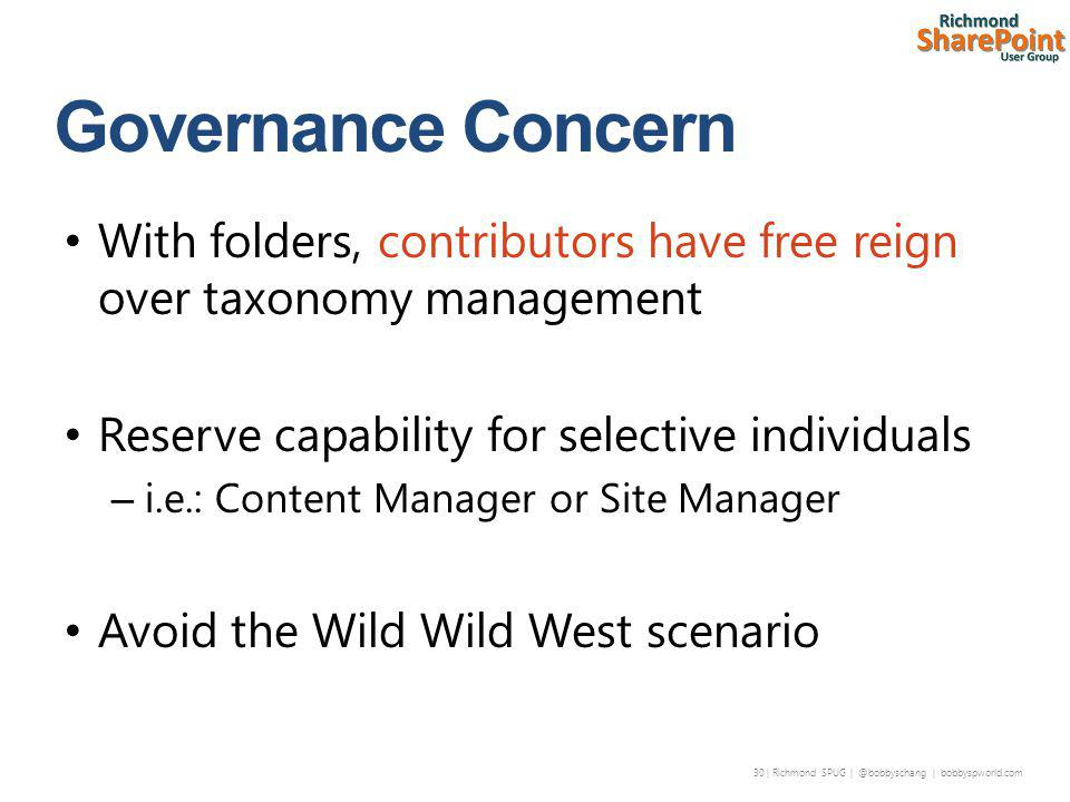 30 | Richmond SPUG | @bobbyschang | bobbyspworld.com With folders, contributors have free reign over taxonomy management Reserve capability for selective individuals – i.e.: Content Manager or Site Manager Avoid the Wild Wild West scenario