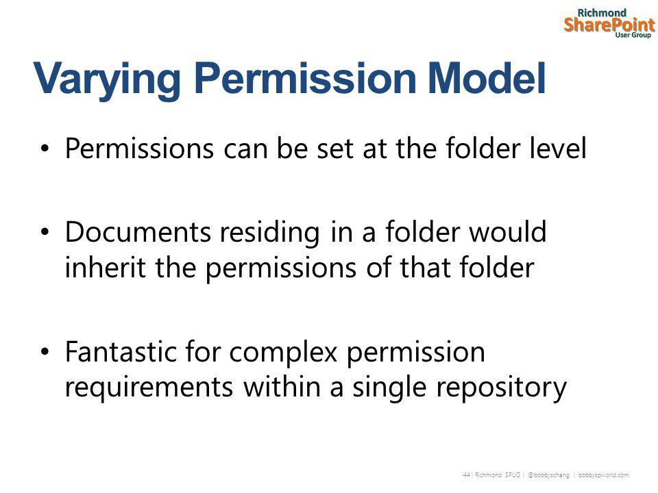 44 | Richmond SPUG | @bobbyschang | bobbyspworld.com Permissions can be set at the folder level Documents residing in a folder would inherit the permissions of that folder Fantastic for complex permission requirements within a single repository