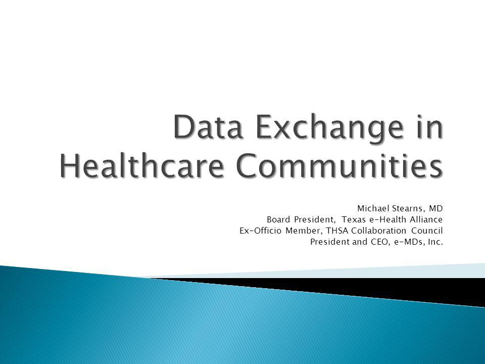 ◦ The ability to share data between healthcare providers is at the core of effort to improve the quality and efficiency of healthcare in America ◦ Essential for advancements in:  Clinical care  Population health  Research  Cost effectiveness studies  Monitoring outcomes  Quality improvement initiatives  Transitions of care management
