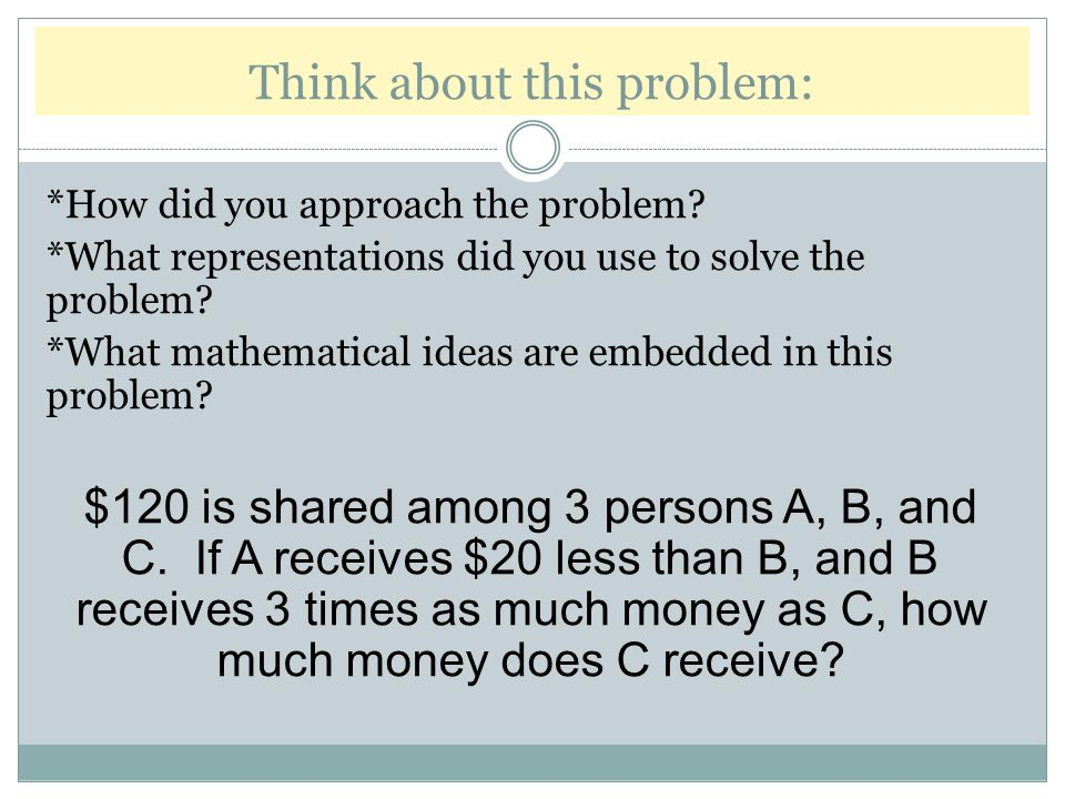 Think about this problem: *How did you approach the problem.