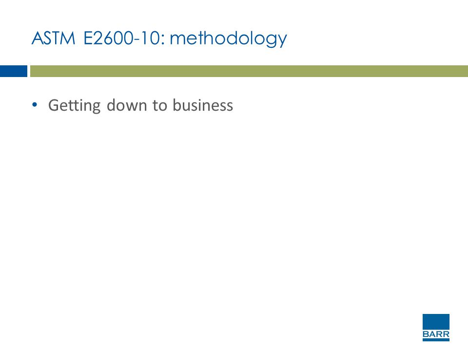 ASTM E2600-10: methodology Getting down to business
