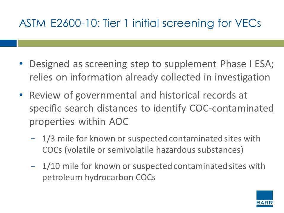 ASTM E2600-10: Tier 1 initial screening for VECs Designed as screening step to supplement Phase I ESA; relies on information already collected in inve