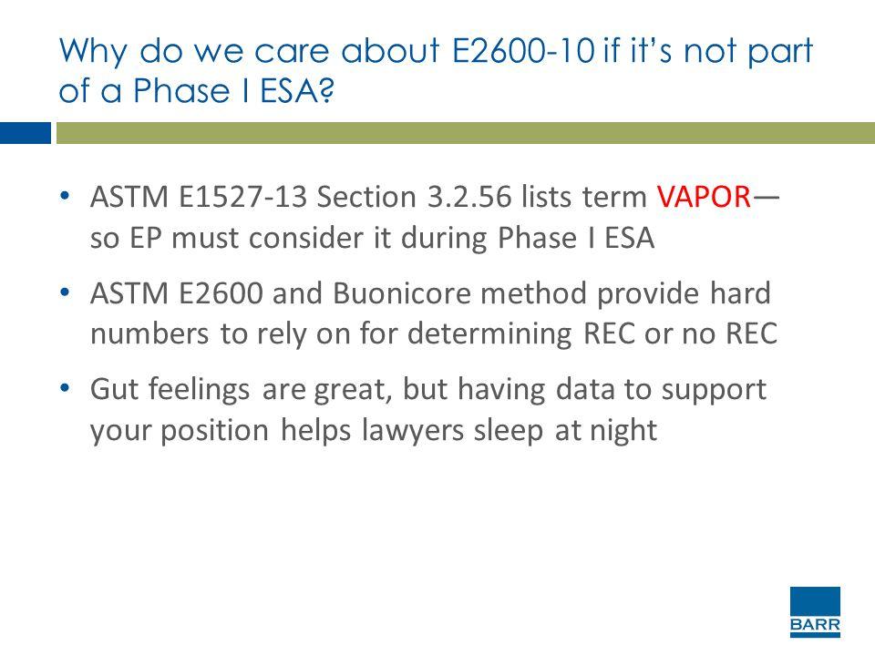 Why do we care about E2600-10 if it's not part of a Phase I ESA? ASTM E1527-13 Section 3.2.56 lists term VAPOR— so EP must consider it during Phase I