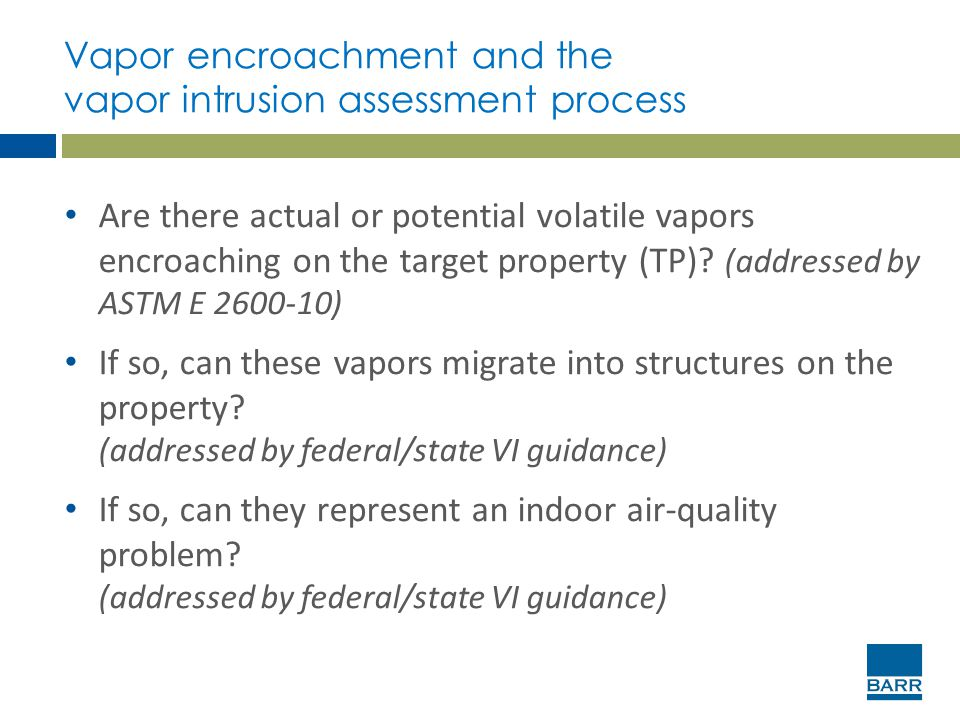 Vapor encroachment and the vapor intrusion assessment process Are there actual or potential volatile vapors encroaching on the target property (TP)? (