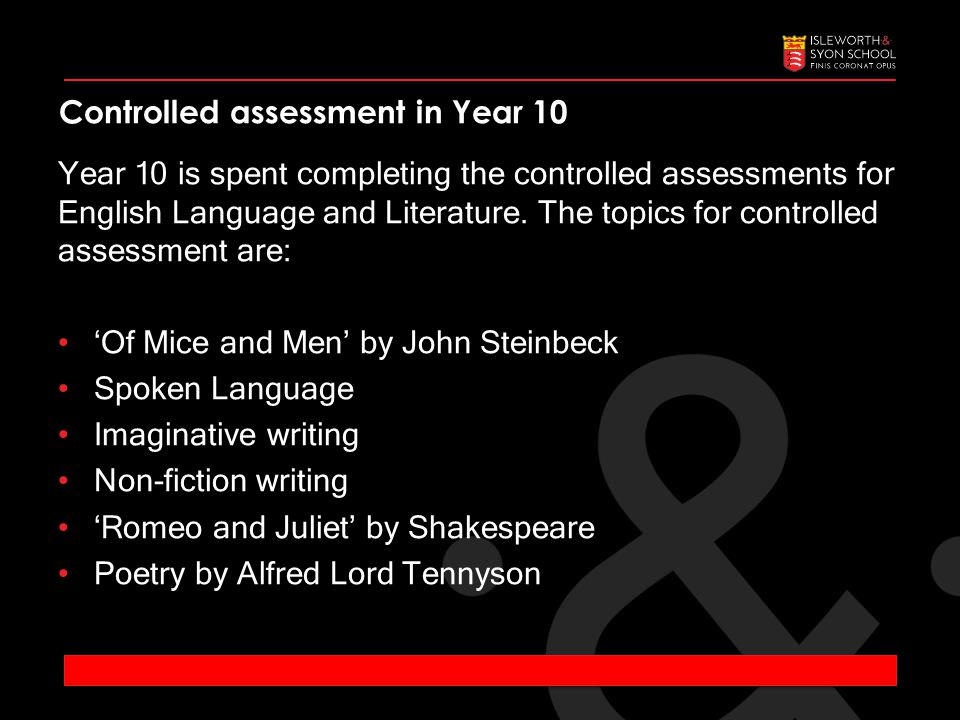 Controlled assessment in Year 10 Year 10 is spent completing the controlled assessments for English Language and Literature.