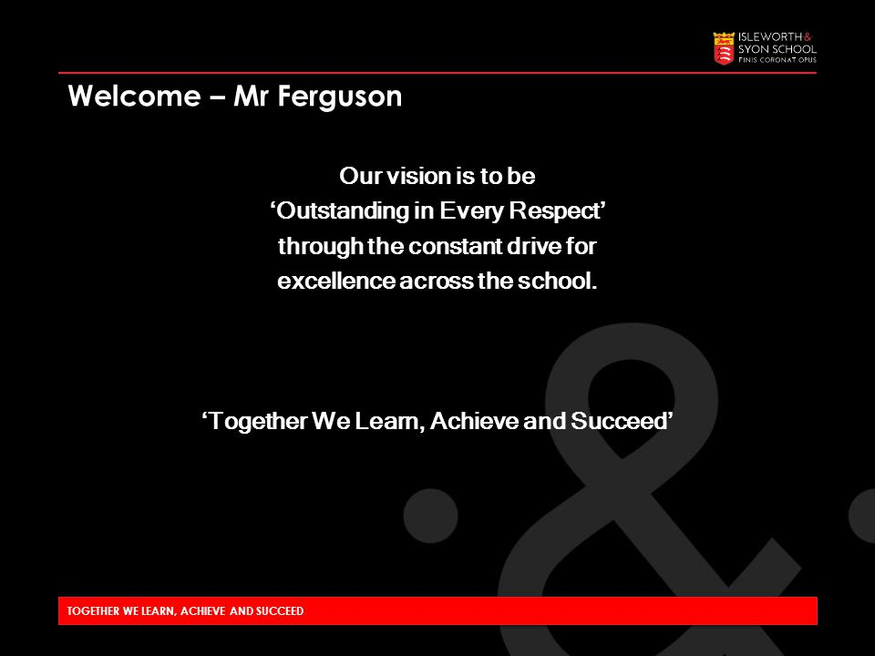 Our vision is to be 'Outstanding in Every Respect' through the constant drive for excellence across the school.