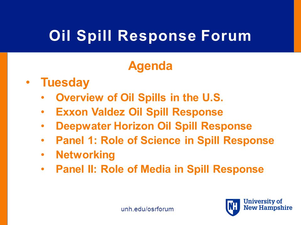 unh.edu/osrforum Oil Spill Response Forum Agenda Tuesday Overview of Oil Spills in the U.S.