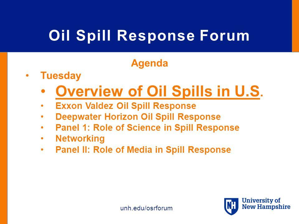 unh.edu/osrforum Oil Spill Response Forum Agenda Tuesday Overview of Oil Spills in U.S.