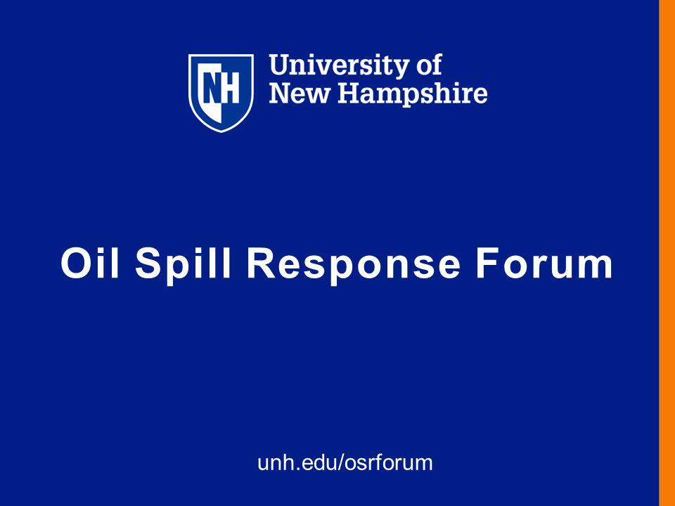 Oil Spill Response Forum unh.edu/osrforum