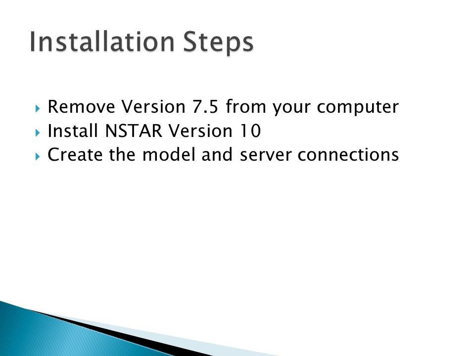  Remove Version 7.5 from your computer  Install NSTAR Version 10  Create the model and server connections