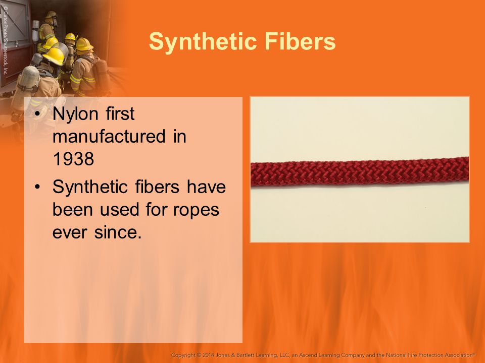 Synthetic Fibers Nylon first manufactured in 1938 Synthetic fibers have been used for ropes ever since.