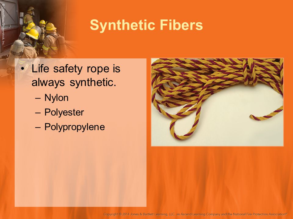 Life safety rope is always synthetic. –Nylon –Polyester –Polypropylene