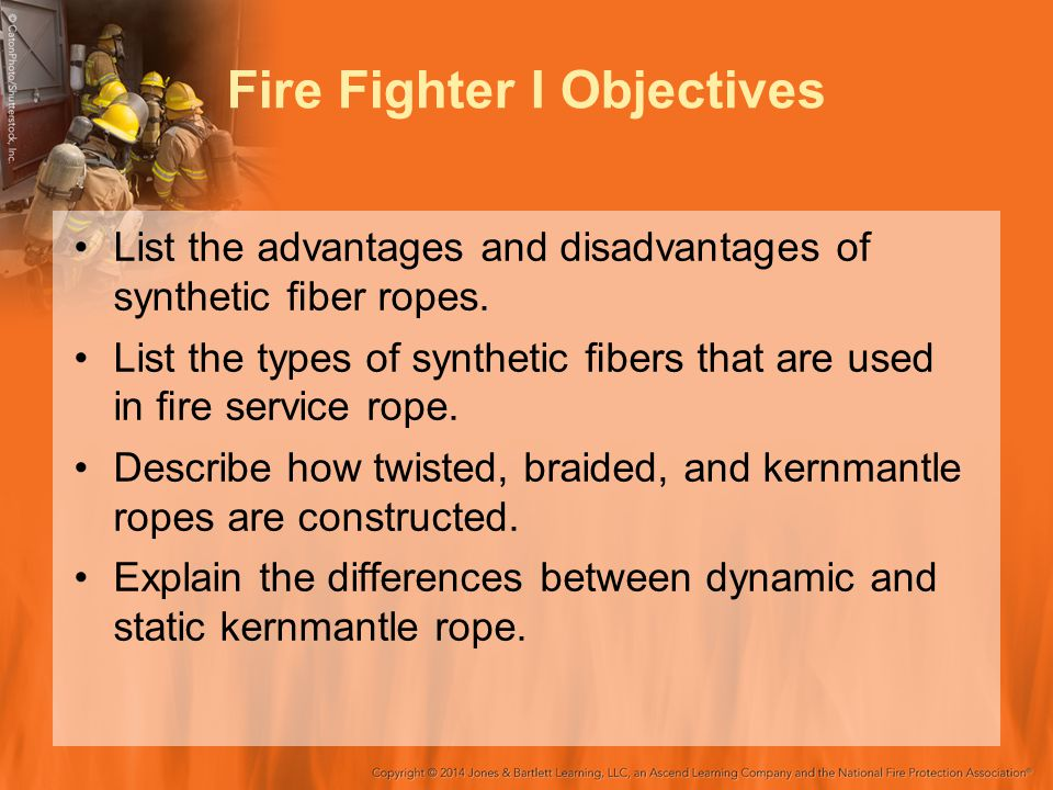 Fire Fighter I Objectives List the advantages and disadvantages of synthetic fiber ropes.