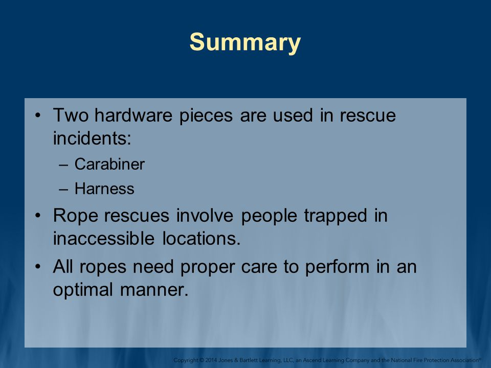 Summary Two hardware pieces are used in rescue incidents: –Carabiner –Harness Rope rescues involve people trapped in inaccessible locations. All ropes