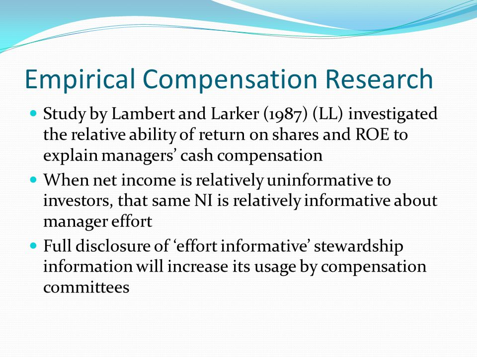 Empirical Compensation Research Study by Lambert and Larker (1987) (LL) investigated the relative ability of return on shares and ROE to explain manag