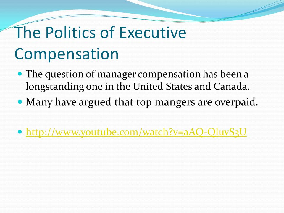 The Politics of Executive Compensation The question of manager compensation has been a longstanding one in the United States and Canada. Many have arg