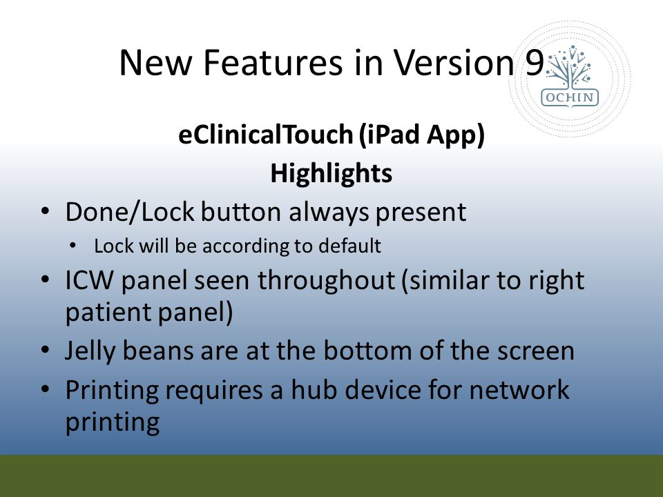 New Features in Version 9 eClinicalTouch (iPad App) Highlights Done/Lock button always present Lock will be according to default ICW panel seen throug
