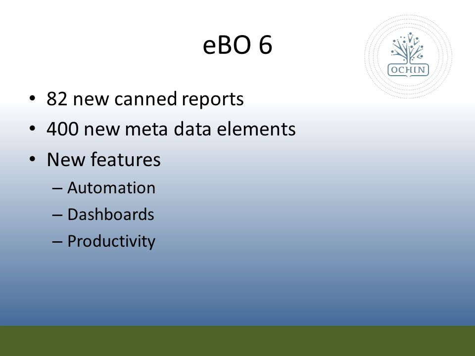 eBO 6 82 new canned reports 400 new meta data elements New features – Automation – Dashboards – Productivity