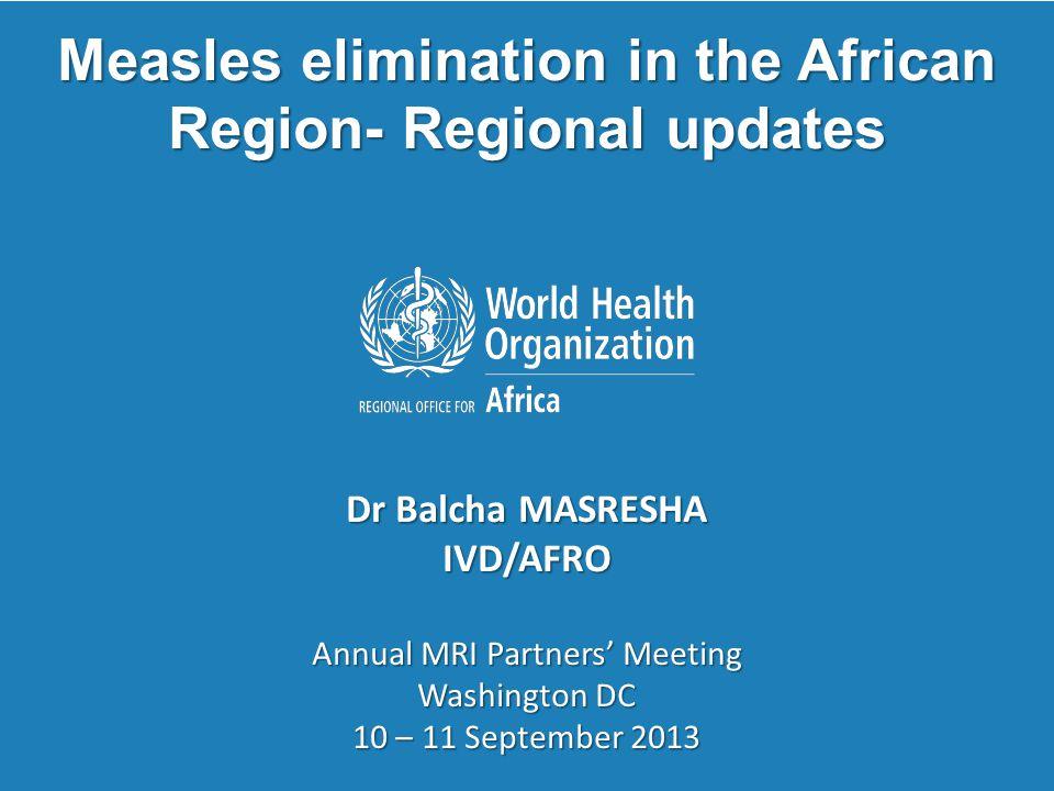 Annual MRI Partners' Meeting, Washington DC 10 - 11 Sept 2013 12 | Measles case based surveillance performance.