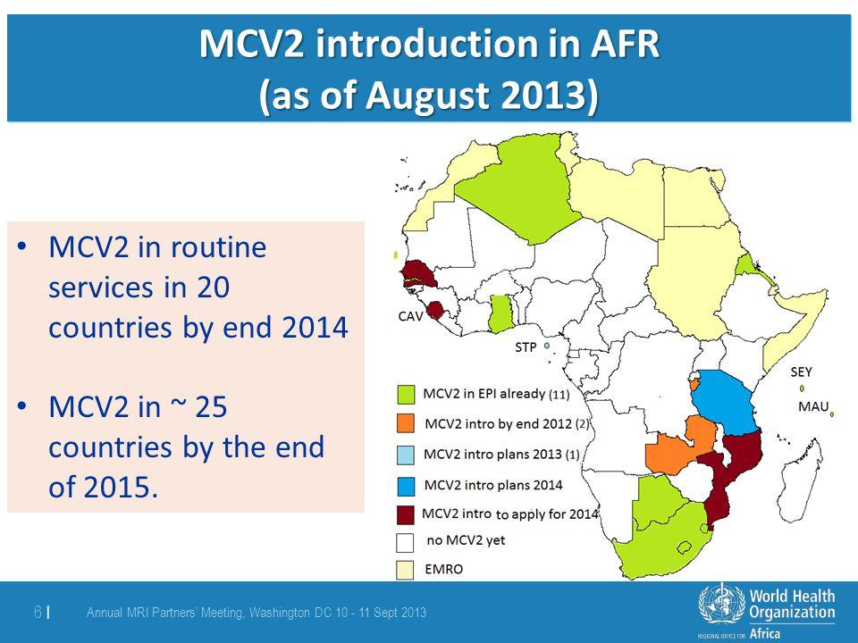 Annual MRI Partners' Meeting, Washington DC 10 - 11 Sept 2013 7 | Supplemental Immunisation activities