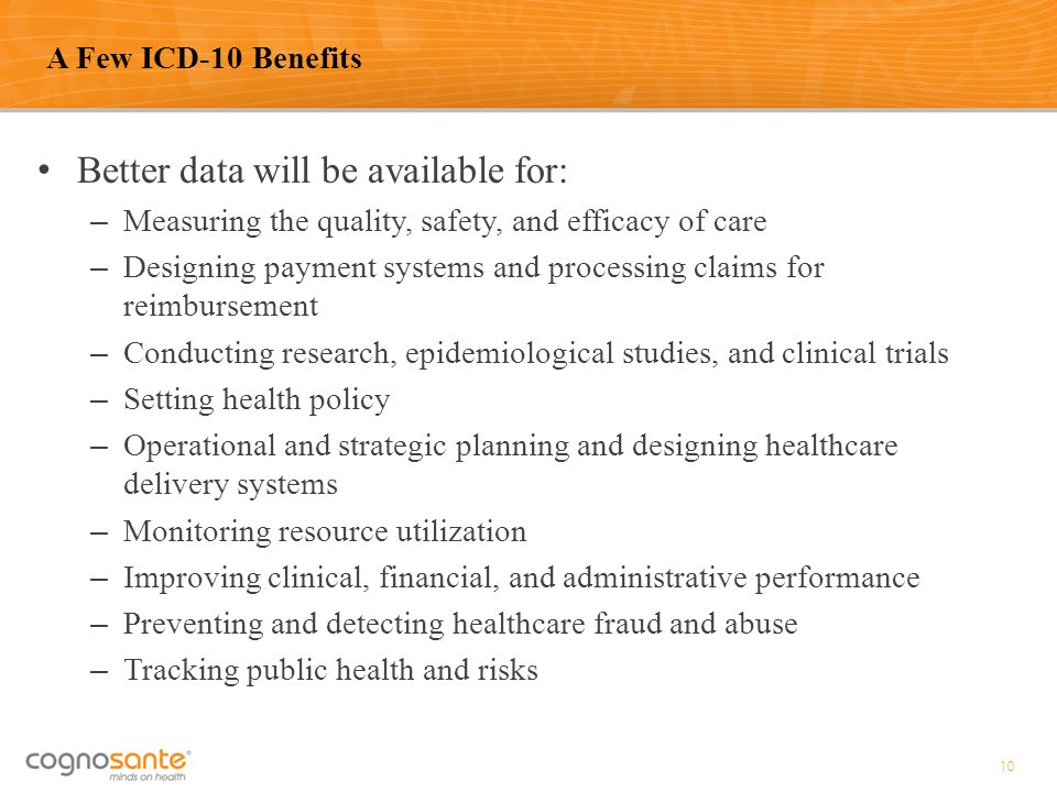 Better data will be available for: – Measuring the quality, safety, and efficacy of care – Designing payment systems and processing claims for reimbur
