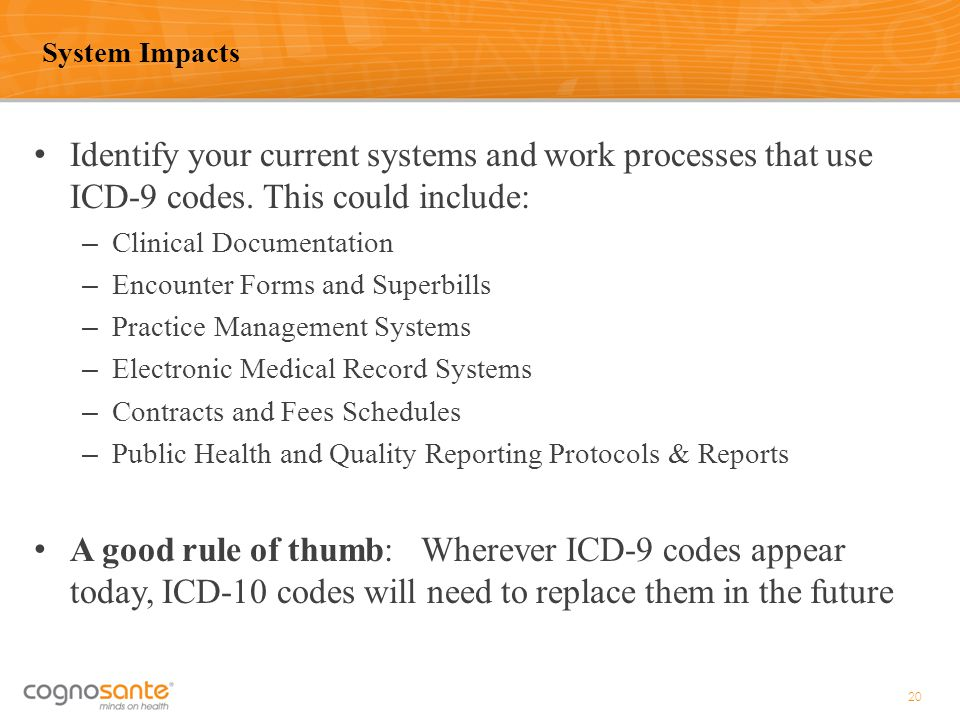 Identify your current systems and work processes that use ICD-9 codes. This could include: – Clinical Documentation – Encounter Forms and Superbills –