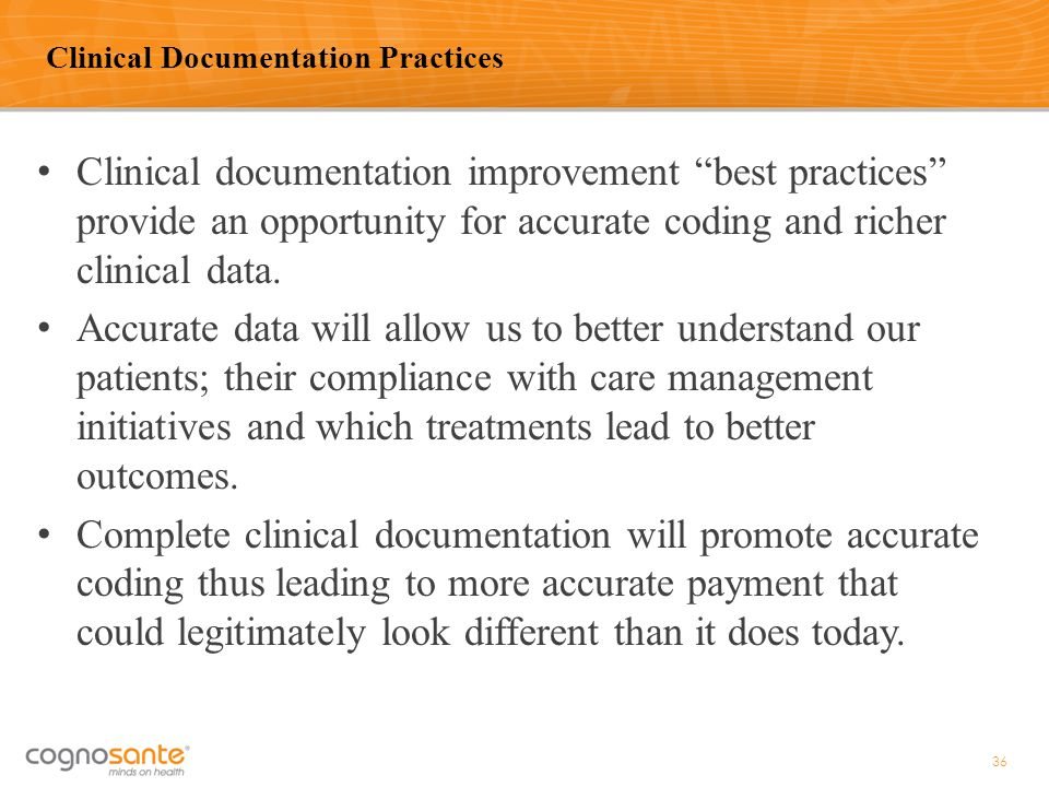 "Clinical documentation improvement ""best practices"" provide an opportunity for accurate coding and richer clinical data. Accurate data will allow us t"