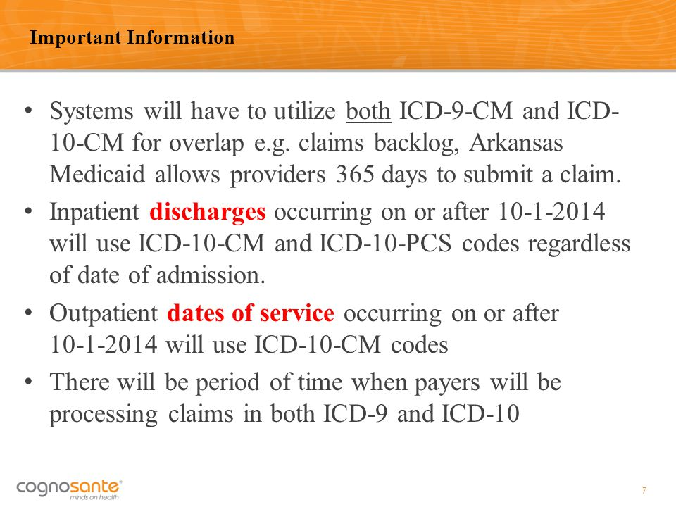 Systems will have to utilize both ICD-9-CM and ICD- 10-CM for overlap e.g. claims backlog, Arkansas Medicaid allows providers 365 days to submit a cla