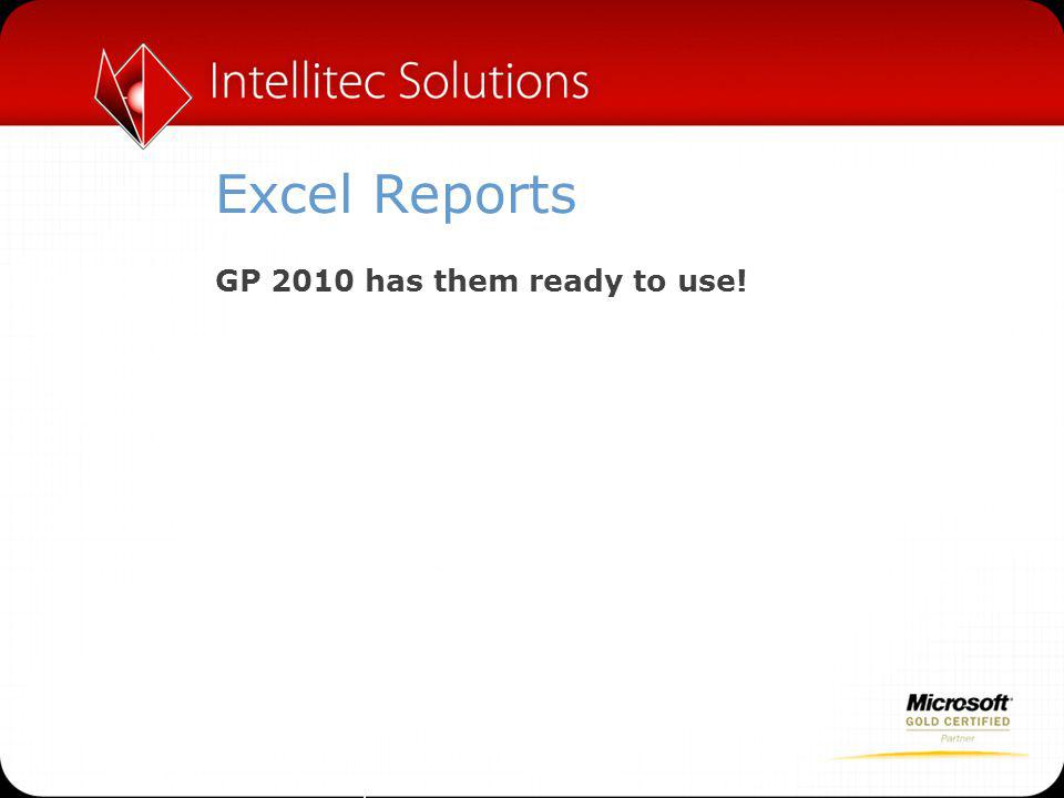 Excel Reports GP 2010 has them ready to use!
