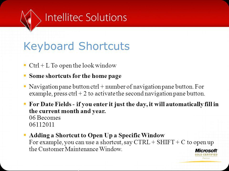 Keyboard Shortcuts  Ctrl + L To open the look window  Some shortcuts for the home page  Navigation pane button ctrl + number of navigation pane button.