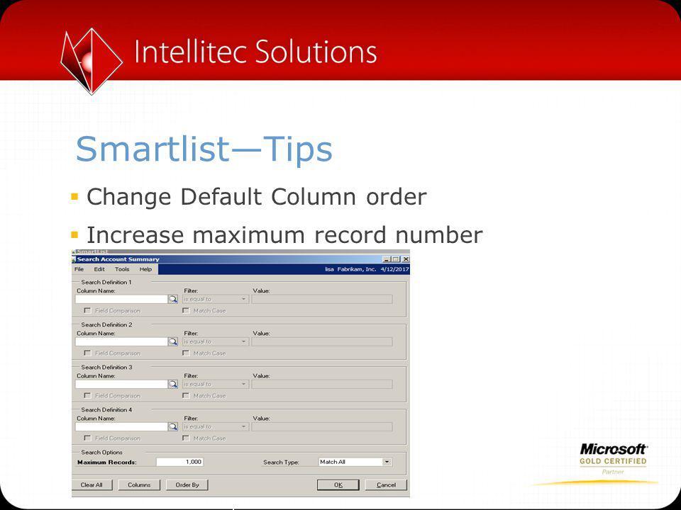Smartlist—Tips  Change Default Column order  Increase maximum record number