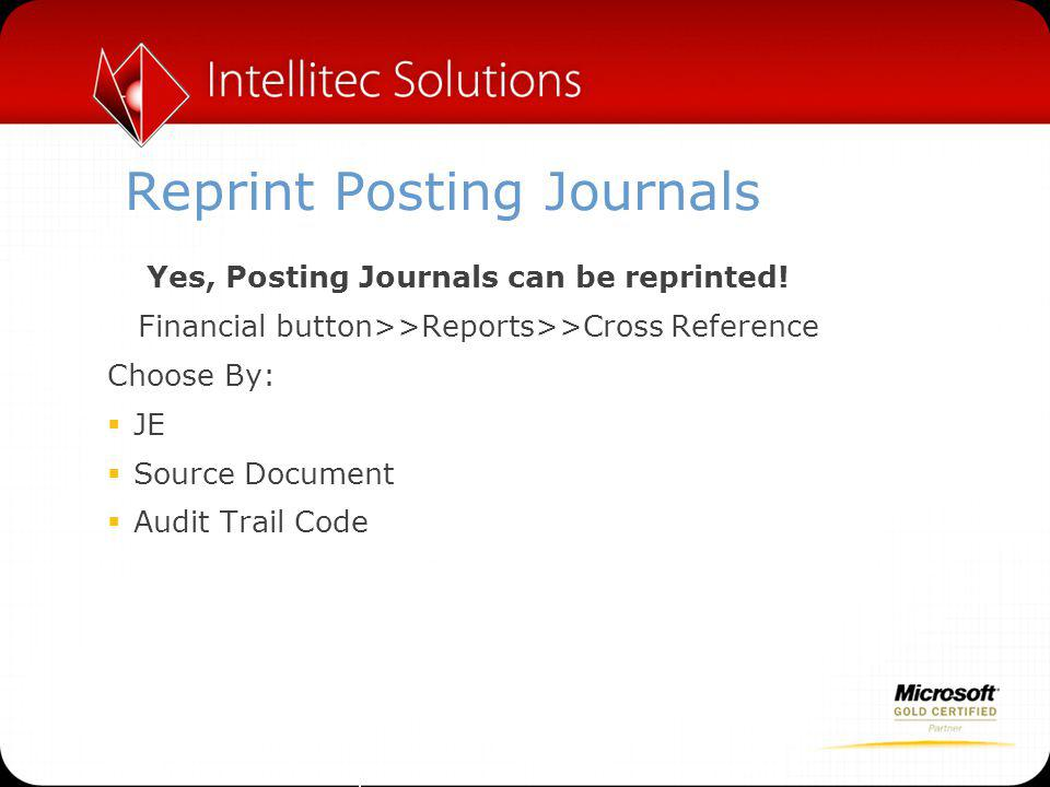 Reprint Posting Journals Yes, Posting Journals can be reprinted.