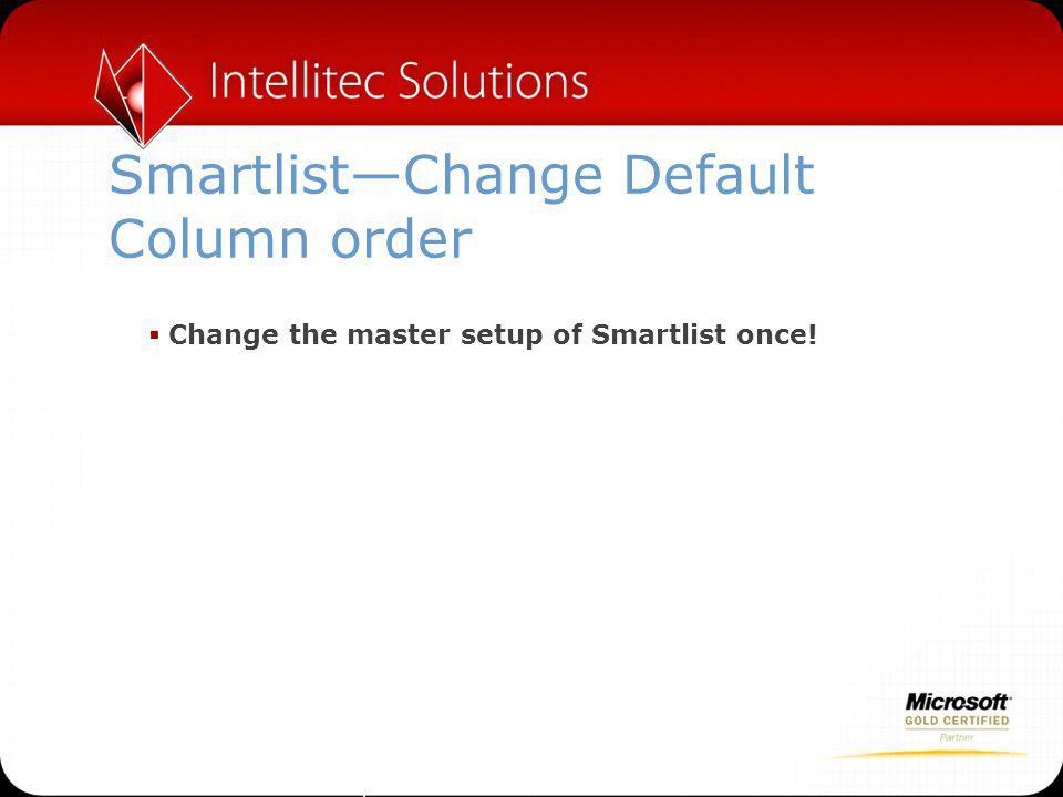 Smartlist—Change Default Column order  Change the master setup of Smartlist once!