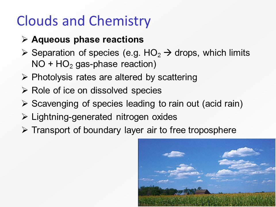 Clouds and Chemistry  Aqueous phase reactions  Separation of species (e.g.