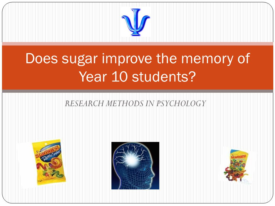 Research Scenario Dr Starburst is interested in the effect of sugar on the memory of Year 10 students in Victoria.