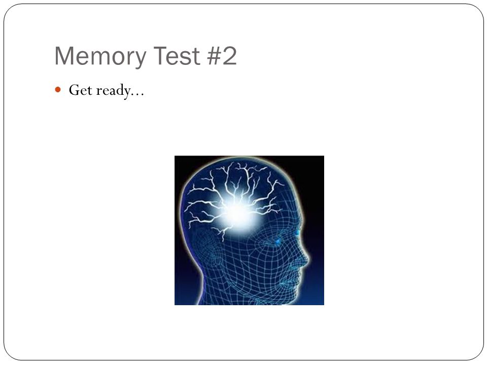 Memory Test #2 Get ready...