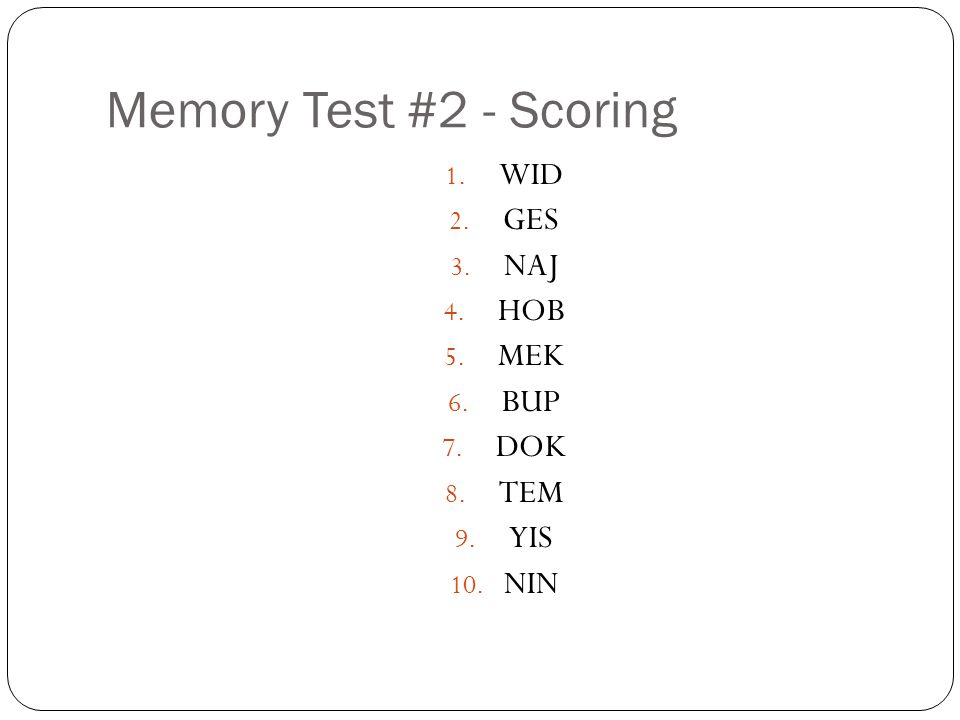Memory Test #2 - Scoring 1. WID 2. GES 3. NAJ 4. HOB 5. MEK 6. BUP 7. DOK 8. TEM 9. YIS 10. NIN