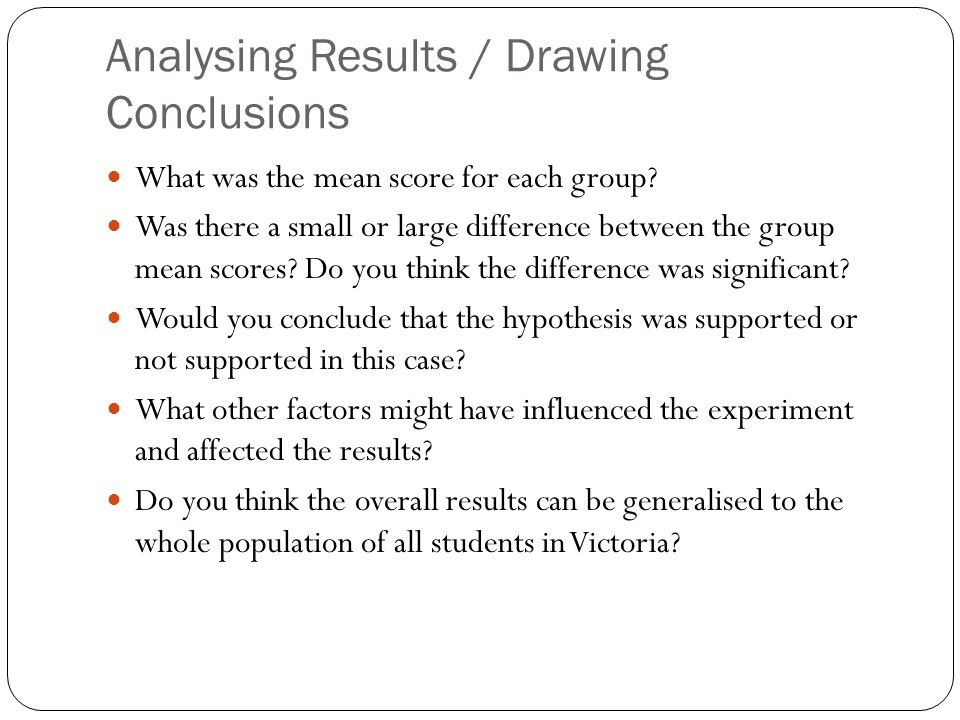 Analysing Results / Drawing Conclusions What was the mean score for each group.